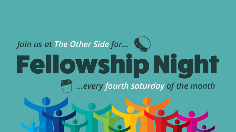 Join us at The Other Side for Fellowship Night every fourth Saturday of the month.