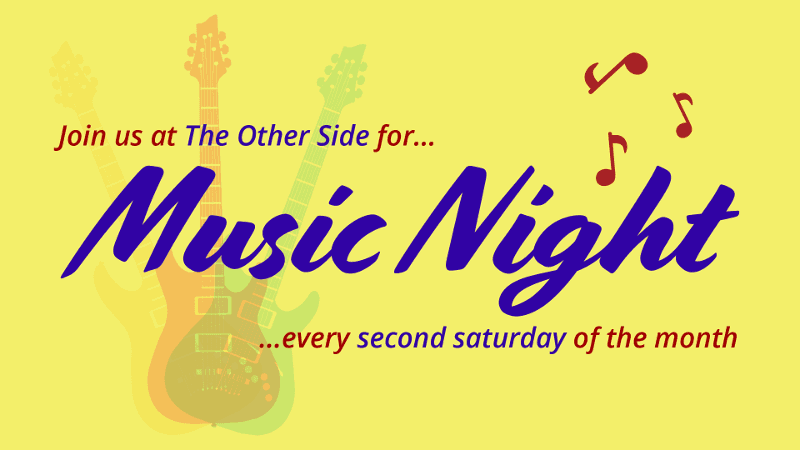 Join us at The Other Side for Music Night every second Saturday of the month.