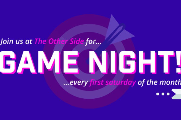 Join The Other Side for Game Night every first Saturday of the month.